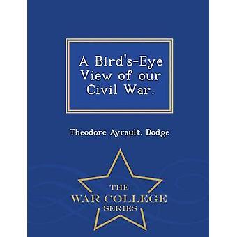 Ein BirdsEye Blick auf unsere Bürgerkrieg.  War College-Serie von Dodge & Theodore Ayrault.
