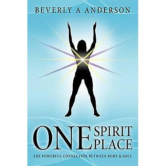 One Spirit Place The Powerful Connection Between Body  Soul by Anderson & Beverly A.