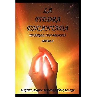 La Piedra Encantada Un Ngel Una Princesa Novela by Mondrag N. Calleja & Miguel Angel