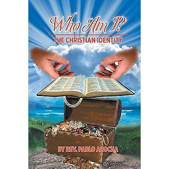 Who Am I The Christian Identity by Arocha & Rev. Pablo