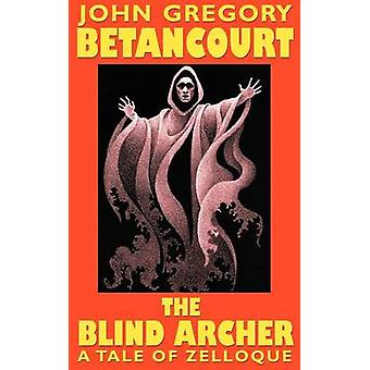 The Blind Archer by Betancourt & John Gregory