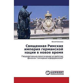 Svyashchennaya Rimskaya Imperiya Germanskoy Natsii V Novoe Vremya by Komleva Yuliya