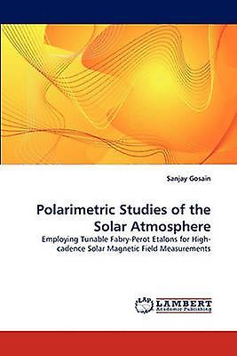 Polarimetric Studies of the Solar Atmosphere by Gosain & Sanjay
