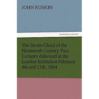 The StormCloud of the Nineteenth Century Two Lectures Delivered at the London Institution February 4th and 11th 1884 by Ruskin & John