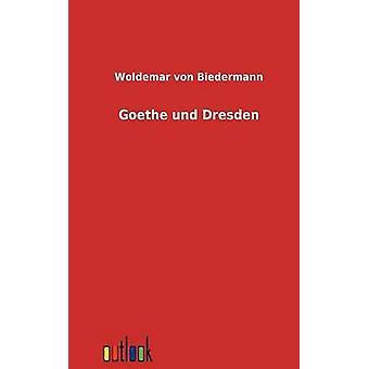 Dresden Und Goethe por Biedermann y Woldemar Von