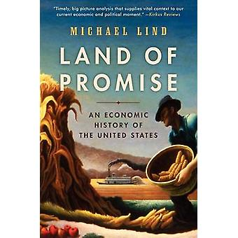 Land of Promise - An Economic History of the United States by Michael