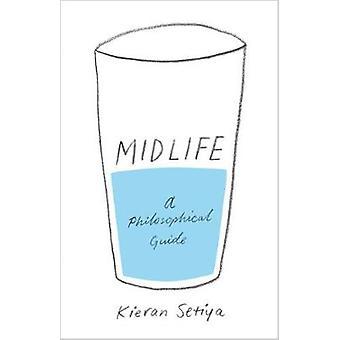 Midlife - A Philosophical Guide by Kieran Setiya - 9780691173931 Book
