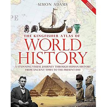 The Kingfisher Atlas of World History - A Pictoral Guide to the World'