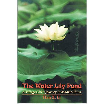 The Water Lily Pond - A Village Girl's Journey in Maoist China by Han