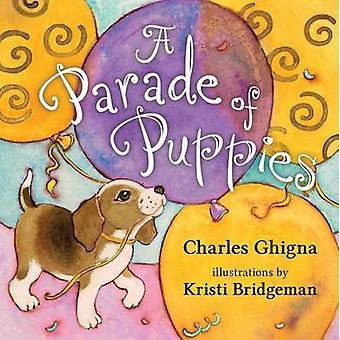 A Parade of Puppies by Charles Ghigna - Kristi Bridgeman - 9781459809