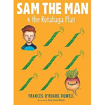 Sam the Man & the Rutabaga Plan by Frances O Dowell - Amy June Bates