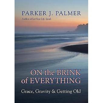 On the Brink of Everything - Grace - Gravity - and Getting Old by On t