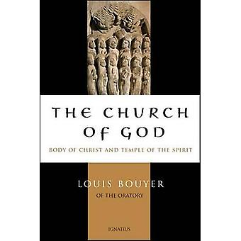 The Church of God - Body of Christ and Temple of the Spirit by Louis B