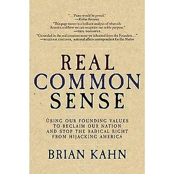 Real Common Sense - Using Our Founding Values to Reclaim Our Nation fo