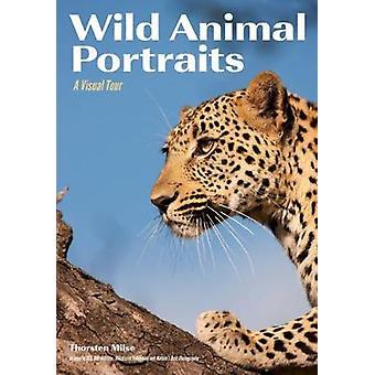 Wild Animal Portraits - A Visual Tour by Wild Animal Portraits - A Visu
