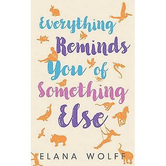 Everything Reminds You of Something Else by Elana Wolff - 97817718318