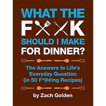 What the F*@# Should I Make for Dinner? (Hardcover-spiral) by Golden Zach