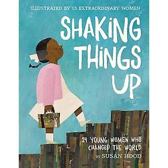 Schudden dingen omhoog - 14 jonge vrouwen die de wereld door Susan kap veranderd