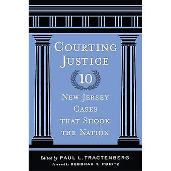 Courting Justice - Ten New Jersey Cases That Shook the Nation by Paul