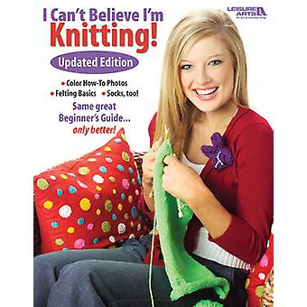 I Can't Believe I'm Knitting! (Revised edition) by Leisure Arts - 978