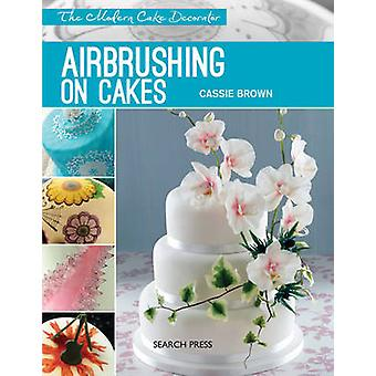 Airbrushing on Cakes by Cassie Brown - 9781782211228 Book