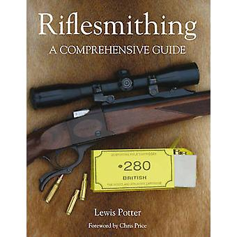 Riflesmithing - A Comprehensive Guide by Lewis Potter - 9781847972408