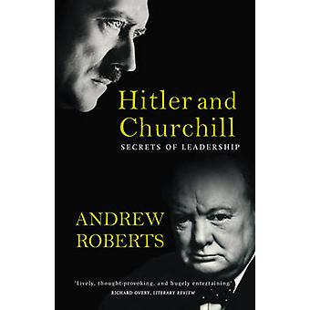 Hitler and Churchill - Secrets of Leadership by Andrew Roberts - 97807