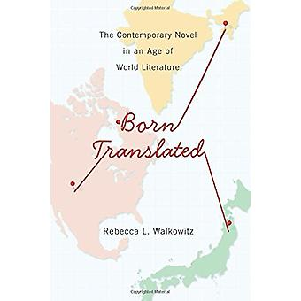 Born Translated - The Contemporary Novel in an Age of World Literature