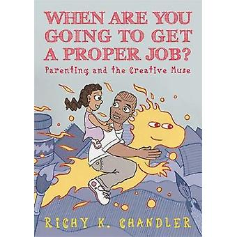 When Are You Going to Get a Proper Job? - Parenting and the Creative M
