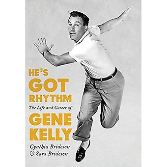 He's Got Rhythm: The Life and Career of Gene Kelly