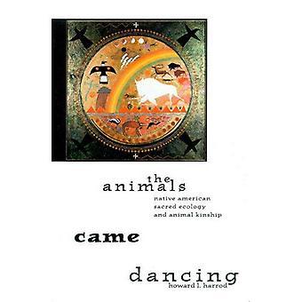 The Animals Came Dancing: Native American Sacred Ecology and Animal Kinship