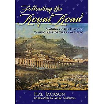 Following the Royal Road : A Guide to the Historic Camino Real de Tierra Adentro