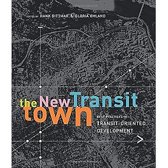 The New Transit Town: Best Practices in Transit-Oriented Developments