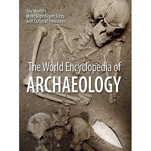 The World Encyclopedia of Archaeology  The World& 039;s Most Significant Sites and Cultural Treasures