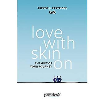 Love With Skin On: The Gift Of Your Journey