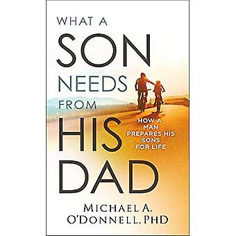 What a Son Needs from His� Dad: How a Man Prepares His Sons for Life