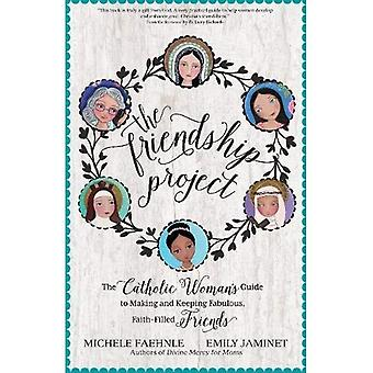 The Friendship Project: The� Catholic Woman's Guide to Making and Keeping Fabulous, Faith-Filled Friends