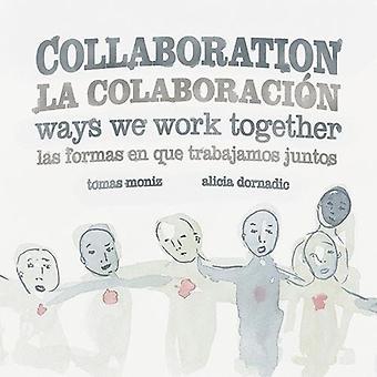 Collaboration / La Colaboracion: Ways We Work Together/Las Formas en que Trabajamos Juntos