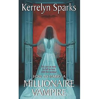 How to Marry a Millionaire Vampire von Kerrelyn Sparks - 9780060751968