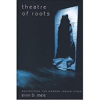Theatre of Roots: Redirecting the Modern Indian Stage (Enactments)