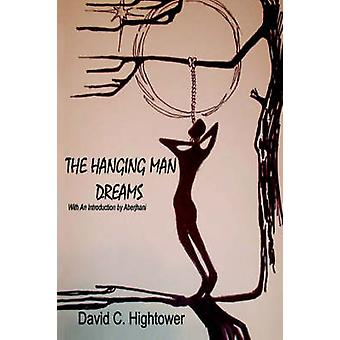 Hanging Man Dreams by David C Hightower