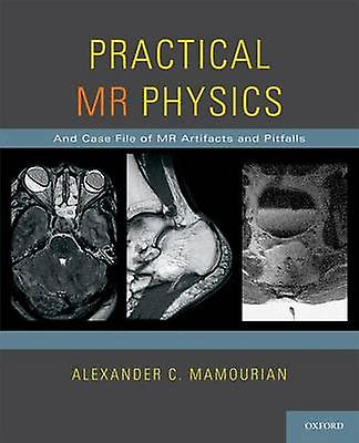 Practical MR Physics And Case File of MR Artifacts and Pitfalls by Mamourian & Alexander C.