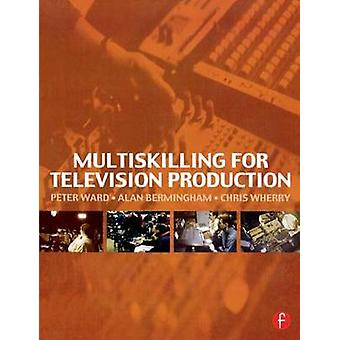 Multiskilling for Television Production by Ward & Peter