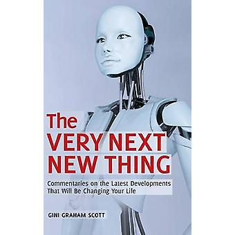 The Very Next New Thing Commentaries on the Latest Developments That will Be Changing Your Life by Scott & Gini