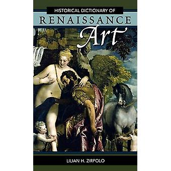 Historical Dictionary of Renaissance Art by Zirpolo & Lilian H.