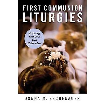 First Communion Liturgies Preparing FirstClass First Celebrations by Eschenauer & Donna M