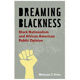 Dreaming Blackness Black Nationalism and African American Public Opinion by Price & Melanye