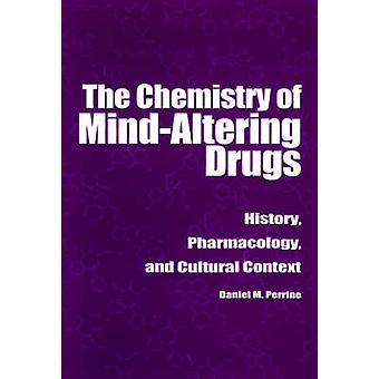 The Chemistry of MindAltering Drugs History Pharmacology and Cultural Context by Perrine & Daniel M.