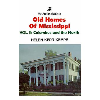 The Pelican Guide to Old Homes of Mississippi Columbus and the North by Kempe & Helen Kerr