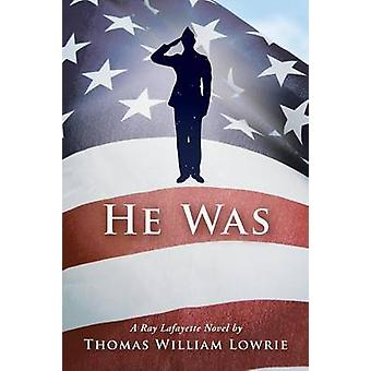He Was a Ray Lafayette Novel by Lowrie & Thomas William